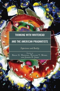 Thinking with Whitehead and the American Pragmatists: Experience and Reality