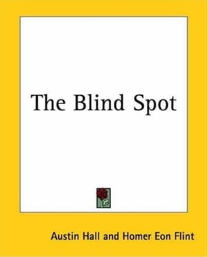 The Blind Spot by Austin Hall And Homer Eon Flint