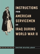 Instructions for American Servicemen in Iraq during World War II by John A. United States Army