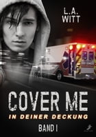 Cover me 1: In deiner Deckung by L.A. Witt