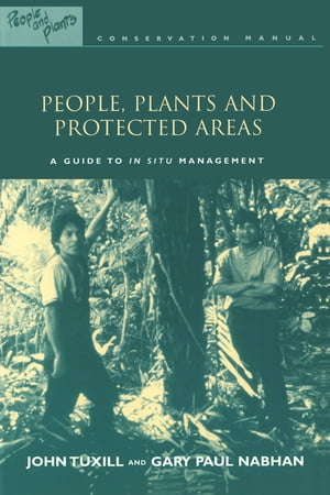 People,  Plants and Protected Areas A Guide to in Situ Management