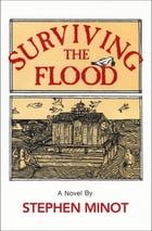Surviving the Flood: A Novel by Stephen Minot