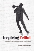 Inspiring Fellini: Literary Collaborations Behind the Scenes by Federico  Pacchioni