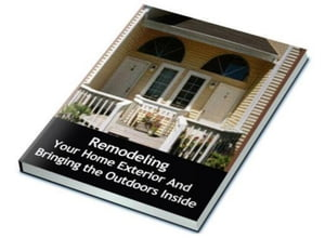Remodeling Your Home Exterior And Bringing the Outdoors Inside