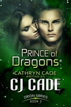 PRINCE OF DRAGONS by CJ Cade