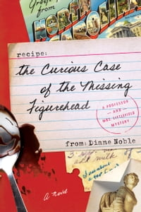 The Curious Case of the Missing Figurehead: A Novel