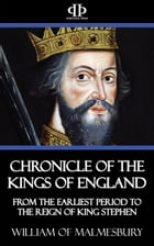 Chronicle of the Kings of England: From the Earliest Period to the Reign of King Stephen