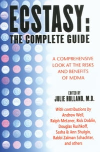 Ecstasy: The Complete Guide: A Comprehensive Look at the Risks and Benefits of MDMA: A…