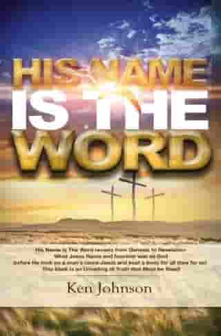 His Name Is The Word by Ken Johnson