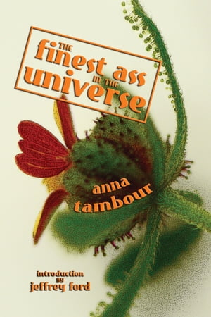 The Finest Ass in the Universe by Anna Tambour