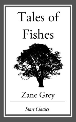 Tales of Fishes by Zane Grey