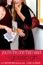 Gossip Girl #6: You're the One That I Want: A Gossip Girl Novel by Cecily Von Ziegesar