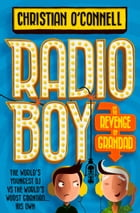 Radio Boy and the Revenge of Grandad (Radio Boy, Book 2) by Christian O'Connell