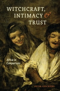 Witchcraft, Intimacy, and Trust: Africa in Comparison