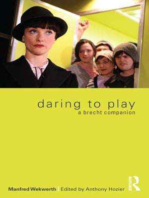 Daring to Play A Brecht Companion