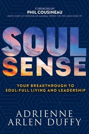 Soul Sense: Your Breakthrough To Soul-Full Living and Leadership by Adrienne Arlen Duffy