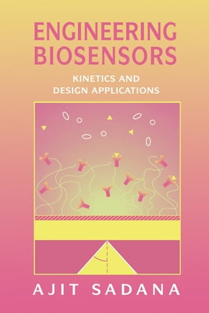 Engineering Biosensors Kinetics and Design Applications
