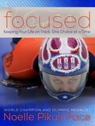 Focused: Keeping Your Life on Track, One Choice at a Time by Noelle Pikus Pace
