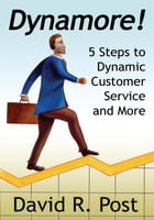 Dynamore! 5 Steps to Dynamic Customer Service and More