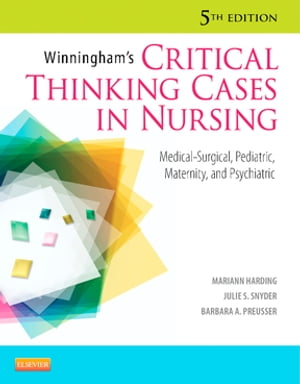Winningham's Critical Thinking Cases in Nursing Medical-Surgical,  Pediatric,  Maternity,  and Psychiatric