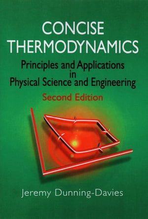 Concise Thermodynamics Principles and Applications in Physical Science and Engineering