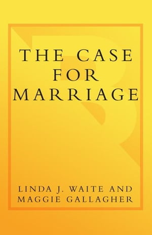 The Case for Marriage Why Married People are Happier,  Healthier and Better Off Financially