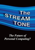 The STREAM TONE: The Future of Personal Computing? by T. Gilling