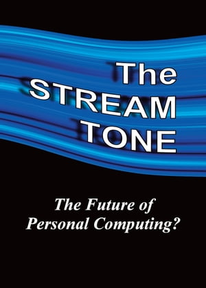 The STREAM TONE: The Future of Personal Computing?