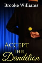Accept This Dandelion by Brooke Williams