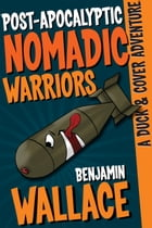 Post-Apocalyptic Nomadic Warriors: A Duck & Cover Adventure, #1