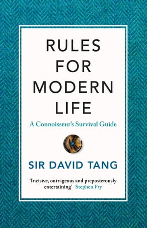 Rules for Modern Life A Connoisseur's Survival Guide