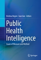 Public Health Intelligence: Issues of Measure and Method by Krishna Regmi