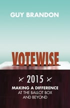 Votewise 2015: Helping Christians engage with the issues by Guy Brandon