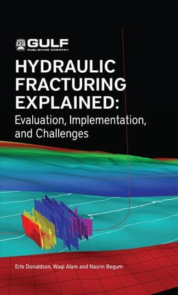 Book Hydraulic Fracturing Explained: Evaluation, Implementation, and Challenges by Erle C. Donaldson