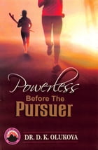 Powerless Before the Pursuer by Dr. D. K. Olukoya