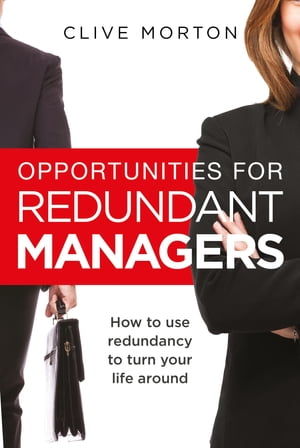 Opportunities For Redundant Managers How to use redundancy to turn your life around