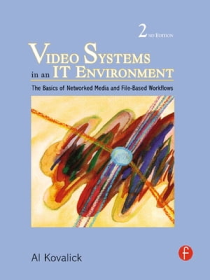 Video Systems in an IT Environment The Basics of Professional Networked Media and File-based Workflows