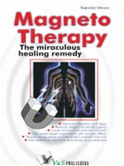 Magneto Therapy: The miraculous healing remedy by Rajender Menen