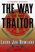 The Way of the Traitor: A Samurai Mystery by Laura Joh Rowland
