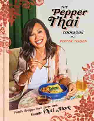 The Pepper Thai Cookbook: Family Recipes from Everyone's Favorite Thai Mom by Pepper Teigen