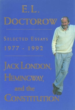 Book Jack London, Hemingway, and the Constitution:: Selected Essays, 1977-1992 by E.L. Doctorow