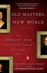 Old Masters, New World: America's Raid on Europe's Great Pictures