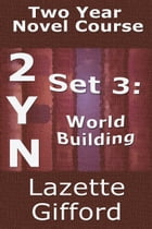 Two Year Novel Course: Set 3 (World Building) by Lazette Gifford