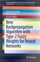New Backpropagation Algorithm with Type-2 Fuzzy Weights for Neural Networks by Fernando Gaxiola