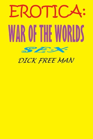 Erotica: War of the Worlds Sex by Dick Free Man