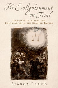 The Enlightenment on Trial: Ordinary Litigants and Colonialism in the Spanish Empire
