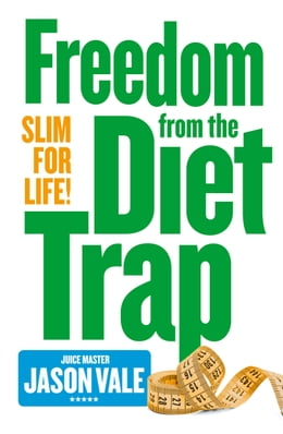 Book Freedom from the Diet Trap: Slim for Life by Jason Vale