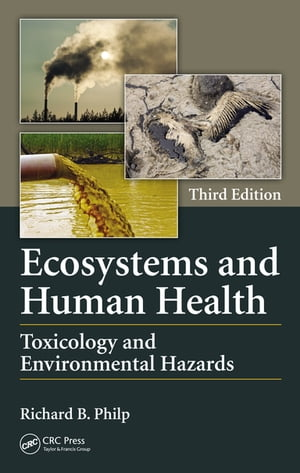 Ecosystems and Human Health Toxicology and Environmental Hazards,  Third Edition