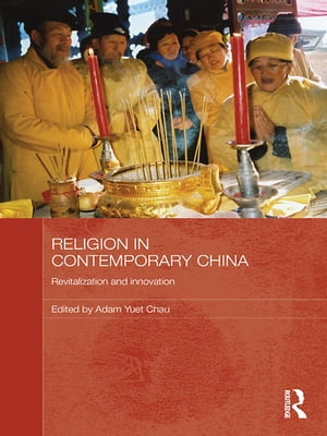 Religion in Contemporary China Revitalization and Innovation