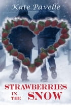 Strawberries in the Snow by Kate Pavelle